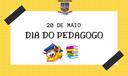 20 DE MAIO DIA DO PEDAGOGO